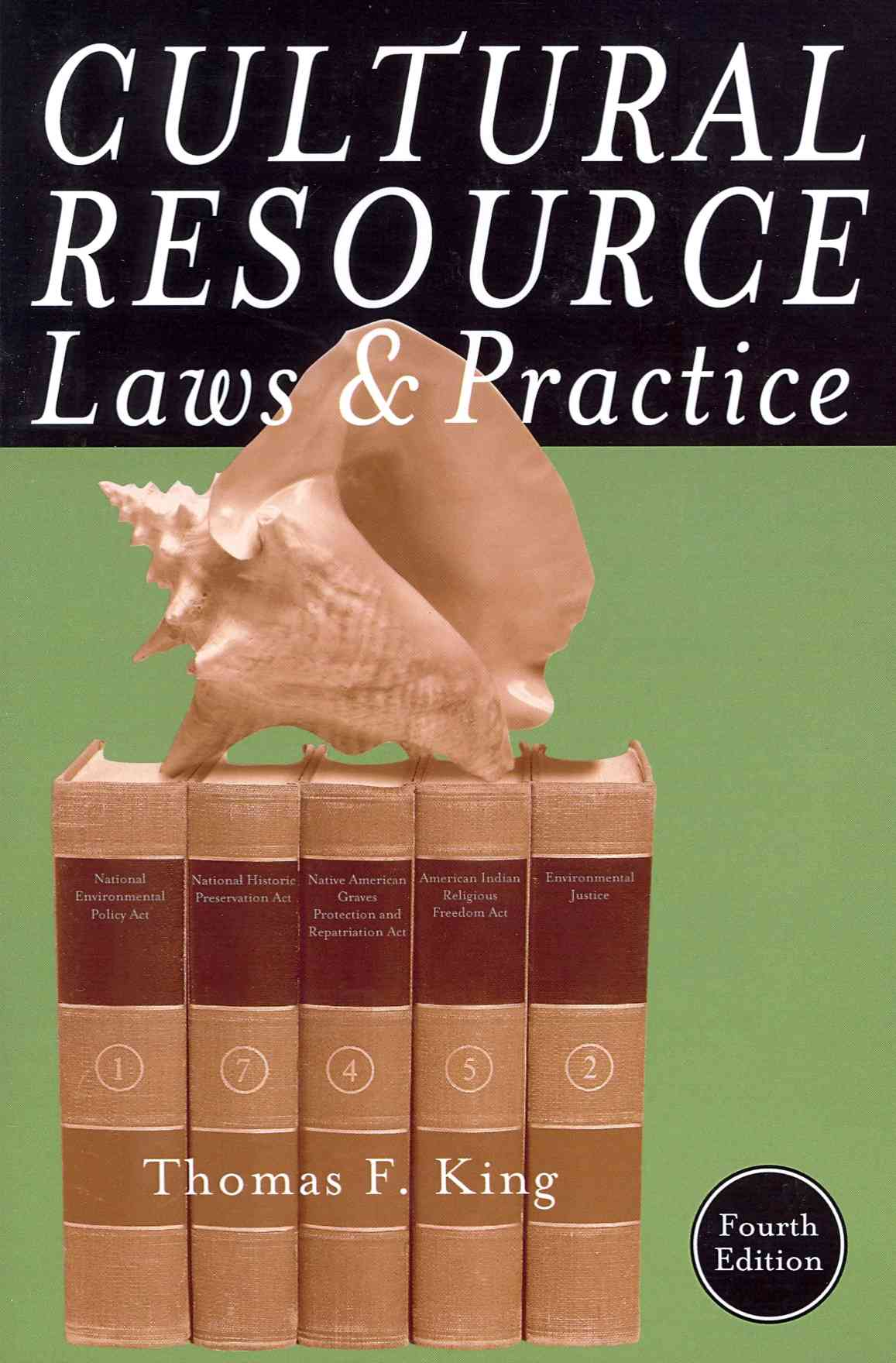 Cultural Resource Laws and Practice By King, Thomas F.
