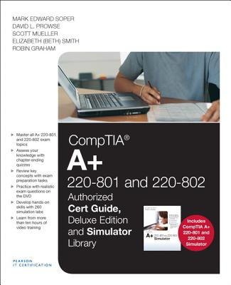 Comptia A+ 220-801 and 220-802 Authorized Cert Guide, Simulator Bundle By Soper, Mark Edward/ Prowse, David L./ Mueller, Scott/ Smith, Elizabeth (Beth)